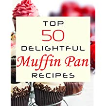 Top 50 Delightful Muffin Pan Recipes (English Edition)