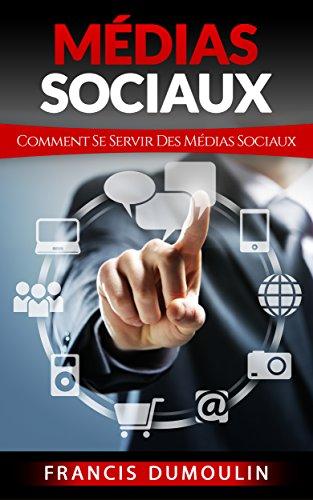 Médias Sociaux: Comment Se Servir Des M...