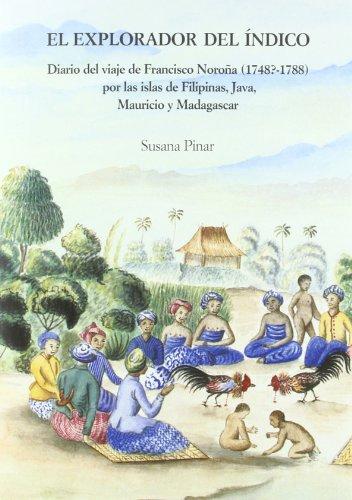 El explorador del Índico: Diario del viaje de Francisco Noroña (1748?-1788) por las islas Filipinas, Java, Mauricio y Madagascar por Susana Pinar