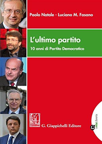 L'ultimo partito. 10 anni di Partito Democratico. Con Contenuto digitale per download e accesso on line por Paolo Natale