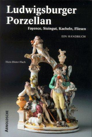 Ludwigsburger Porzellan. Fayence, Steingut, Kacheln, Fliesen. Ein Handbuch - Porzellan-fliesen