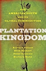 Plantation Kingdom: The American South and Its Global Commodities (The Marcus Cunliffe Lecture Series) by Richard Follett (2016-02-04)