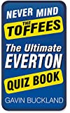 Never Mind the Toffees: The Ultimate Everton Quiz Book (Ultimate Quiz Book)