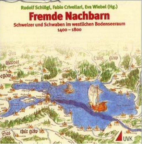 Fremde Nachbarn: Schweizer und Schwaben im westlichen Bodenseeraum 1400-1800
