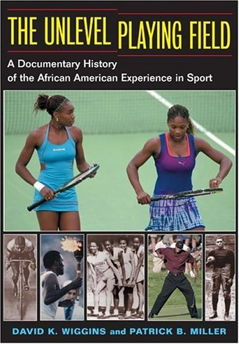 The Unlevel Playing Field: A Documentary History of the African American Experience in Sport (Sport & Society) (Sport and Society) by David K. Wiggins (2005-02-01)