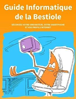 Guide Informatique de la Bestiole (Les Guides de la Bestiole) (French Edition) von [Brochot, Sébastien]