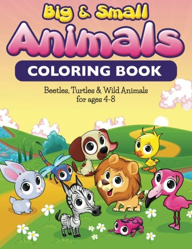 Big & Small Animals Coloring Book: Beatles, Turtles & Wild Animals For Ages 4-8