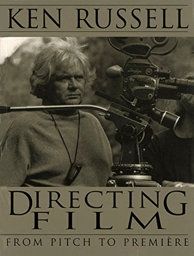 Directing Films: From Pitch To Premiere por Ken Russell