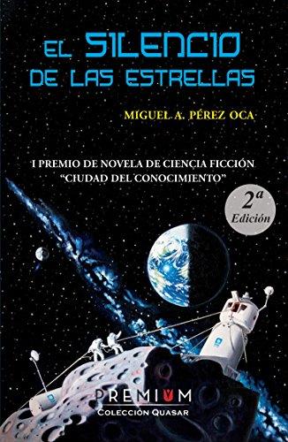 El silencio de las estrellas: I Premio Novela Ciencia Ficción Ciudad del Conocimiento por Miguel Ángel Pérez Oca