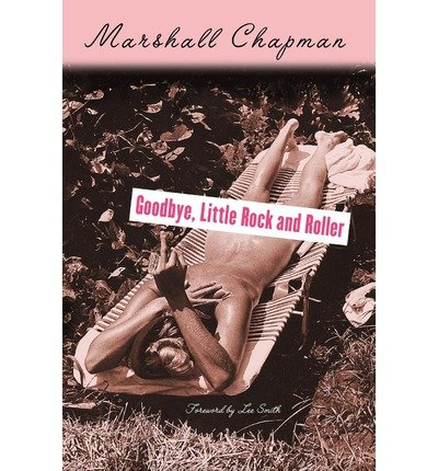 [(Goodbye, Little Rock and Roller: Second Edition )] [Author: Marshall Chapman] [Dec-2011]