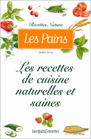 Les Pains : Les Recettes de cuisine naturelles et saines