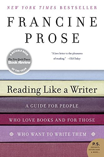 Reading Like a Writer: A Guide for People Who Love Books and for Those Who Want to Write Them: A Guide for People Who Loves Books and for Those Who Want to Write Them (P.S.) por Francine Prose