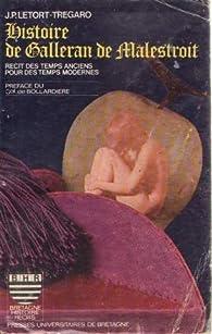 Histoire de galleran de malestroit - récit des temps anciens pour des temps modernes - préface du général de bollardière par  Letort-Tregaro J P