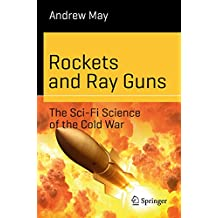 Rockets and Ray Guns: The Sci-Fi Science of the Cold War (Science and Fiction)