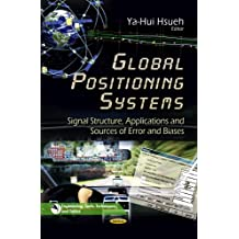Global Positioning Systems: Signal Structure, Applications & Sources of Error & Biases (Engineering Tools, Techniques and Tables)