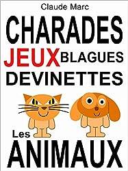 Charades et devinettes sur les animaux. Jeux et blagues pour enfants.: Petits jeux de mots et jeux de lettres faciles. Pour jouer en famille, en classe ou à l'école.