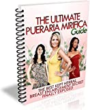 The Ultimate Pueraria Mirifica Guide: The Best Kept Herbal Breast Enlargement Secret Finally