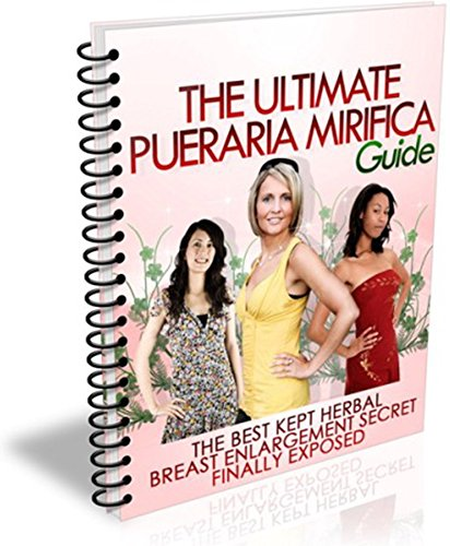 The Ultimate Pueraria Mirifica Guide: The Best Kept Herbal Breast Enlargement Secret Finally Exposed (English Edition)