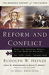 Reform and Conflict: From the Medieval World to the Wars of Religion AD 1350 - 1648 (The Monarch History of the Church)