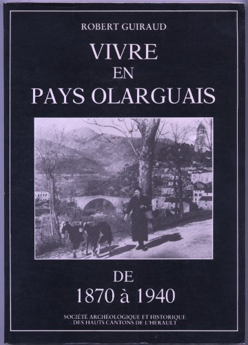 Descargar Libro Vivre En Pays Olarguais De 1870 À 1940 de Robert Guiraud