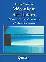 Mécanique des fluides - Élément d'un premier parcours - 3e édition revue et augmentée de Patrick CHASSAING
