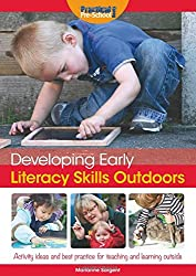 Developing Early Literacy Skills Outdoors: Activity Ideas and Best Practice for Teaching and Learning Outside (Developing Early Skills Outdoo)