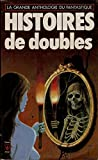 HISTOIRES DE DOUBLES / COLLECTION LA GRANDE ANTHOLOGIE DU FANTASTIQUE TOME 6 PAR Jacques Goimard et Roland Stragliati