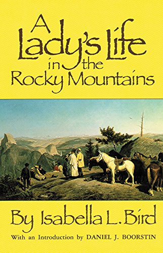 Lady's Life in the Rocky Mountains (Western Frontier Library, Band 14) (Bird Colorado State)