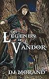 The Legends of Vandor: Anthology Volume I (The Legends of Vandor Anthologies)