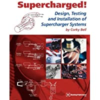 Supercharged! Design, Testing and Installation of Supercharger Systems by Corky Bell (2001-11-01)
