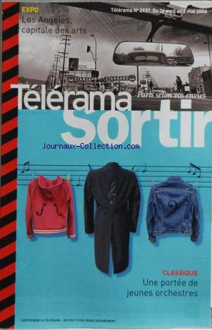 TELERAMA SORTIR [No 2937] du 26/04/2006 - UNE PORTEE DE JEUNES ORCHESTRES - LOS ANGELES CAPITALE DES ARTS - DANSE - CIE KAFIG - THEATRE - LES NEVROSES SEXUELLES DE NOS PARENTS - LUKAS BARFUS - CLOTILDE HESME - CINEMA - OSS 117 - JEAN DUJARDIN - TRANSAMERICA - FELICITY HUFFMAN - ALDO CICCOLINI - BRAIN DAMAGE - DR ISRAEL - ELISE CARON - EXPOS - ANDY GOLDSWORTHY REFUGES - JOHAN VAN DER KEUKEN