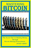 Mastering Bitcoin: The Secret Tips on Making Money Through Bitcoin Mining And Investment (English Edition)