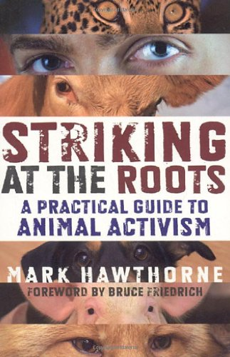 Striking at the Roots: A Practical Guide to Animal Activism por Mark Hawthorne