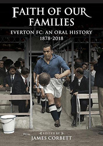 Faith of Our Families: Everton FC, an Oral History