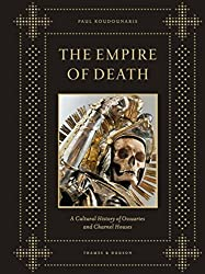 The Empire of Death: A Cultural History of Ossuaries and Charnel Houses by Paul Koudounaris (2011-10-24)