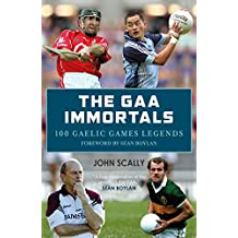 The GAA Immortals: 100 Gaelic Games Legends (English Edition)