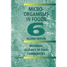 Microorganisms in Foods 6: Microbial Ecology of Food Commodities: v. 6