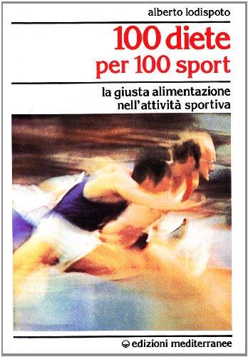 100 diete per 100 sport. la giusta alimentazione nell'attività sportiva