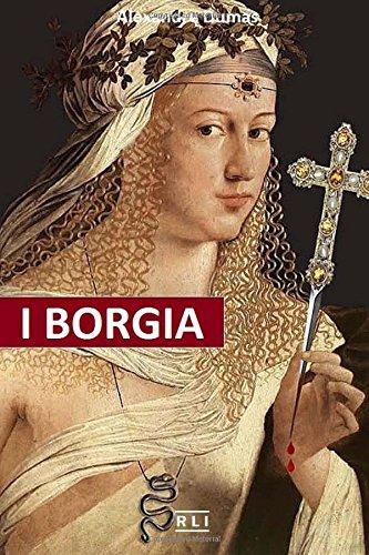 I Borgia: La Salita Al Trono, I Complotti E I Tradimenti, Gli Assassinii, Gli Avvelenamenti, Le Abitudini Deviate, I Personaggi E Il Clima Storico Di Un Regno Durato Undici Anni.