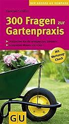 300 Fragen zur Gartenpraxis (GU Der große GU Gartenkompass)