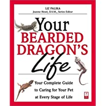 Your Bearded Dragon's Life: Your Complete Guide to Caring for Your Pet at Every Stage of Life (Your Pet's Life)