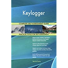 Keylogger All-Inclusive Self-Assessment - More than 720 Success Criteria, Instant Visual Insights, Comprehensive Spreadsheet Dashboard, Auto-Prioritized for Quick Results