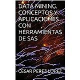 DATA MINING. Conceptos y aplicaciones con herramientas de SAS