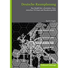 """Deutsche Raumplanung. Das Modell der """"""""Zentralen Orte"""""""" zwischen NS-Staat und Bundesrepublik"""
