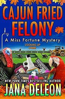 Cajun Fried Felony (A Miss Fortune Mystery Book 15) (English Edition) van [DeLeon, Jana]
