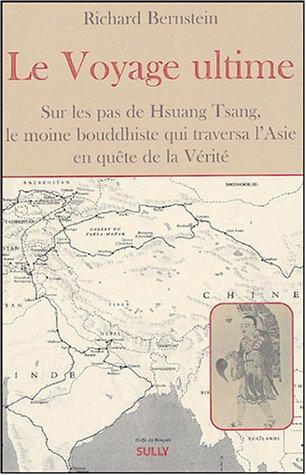 Le voyage ultime : Sur les traces de Hsuan Tsang, le moine bouddhiste qui traversa l'Asie en quête de la Vérité par Richard Bernstein