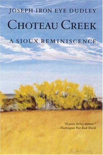 Choteau Creek: A Sioux Reminiscence por Joseph Iron Eye Dudley