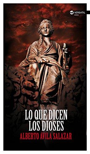 Lo que dicen los dioses eBook: Salazar, Alberto Ávila: Amazon.es ...