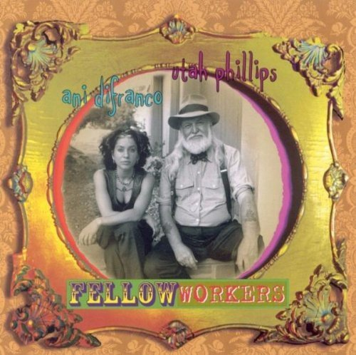 Fellow Workers by Ani DiFranco And Utah Phillips