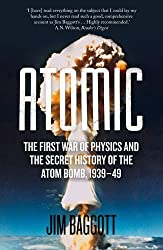 Atomic: The First War of Physics and the Secret History of the Atom Bomb 1939-49 by Jim Baggott (2015-07-02)
